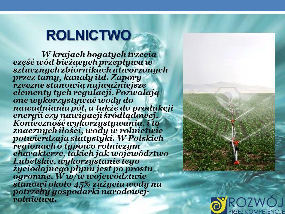 ROLNICTWO W krajach bogatych trzecia część wód bieżących przepływa w sztucznych zbiornikach utworzonych przez tamy, kanały itd. Zapory rzeczne stanowi