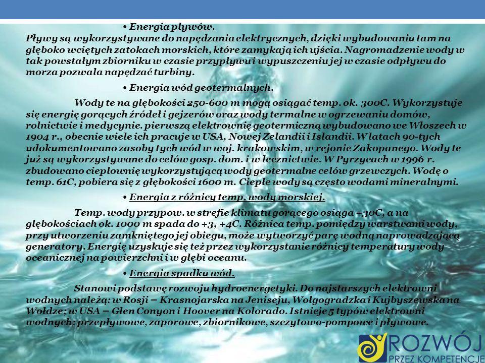 Energia pływów. Pływy są wykorzystywane do napędzania elektrycznych, dzięki wybudowaniu tam na głęboko wciętych zatokach morskich, które zamykają ich