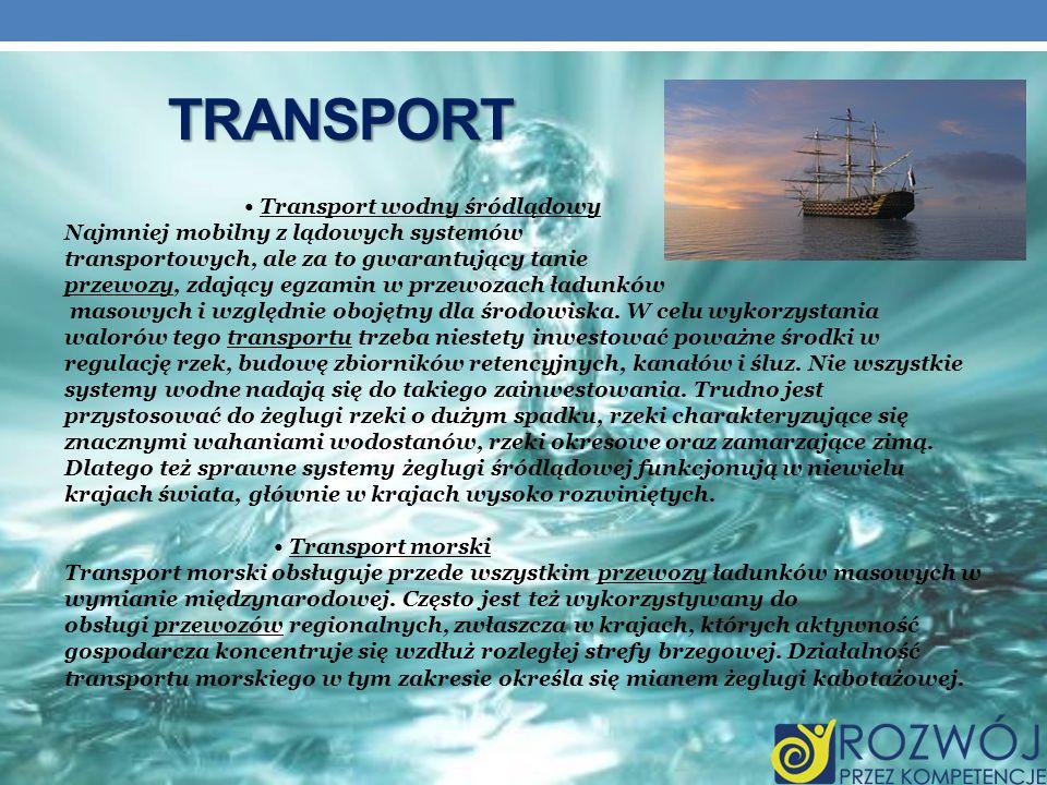 TRANSPORT Transport wodny śródlądowy Najmniej mobilny z lądowych systemów transportowych, ale za to gwarantujący tanie przewozy, zdający egzamin w prz