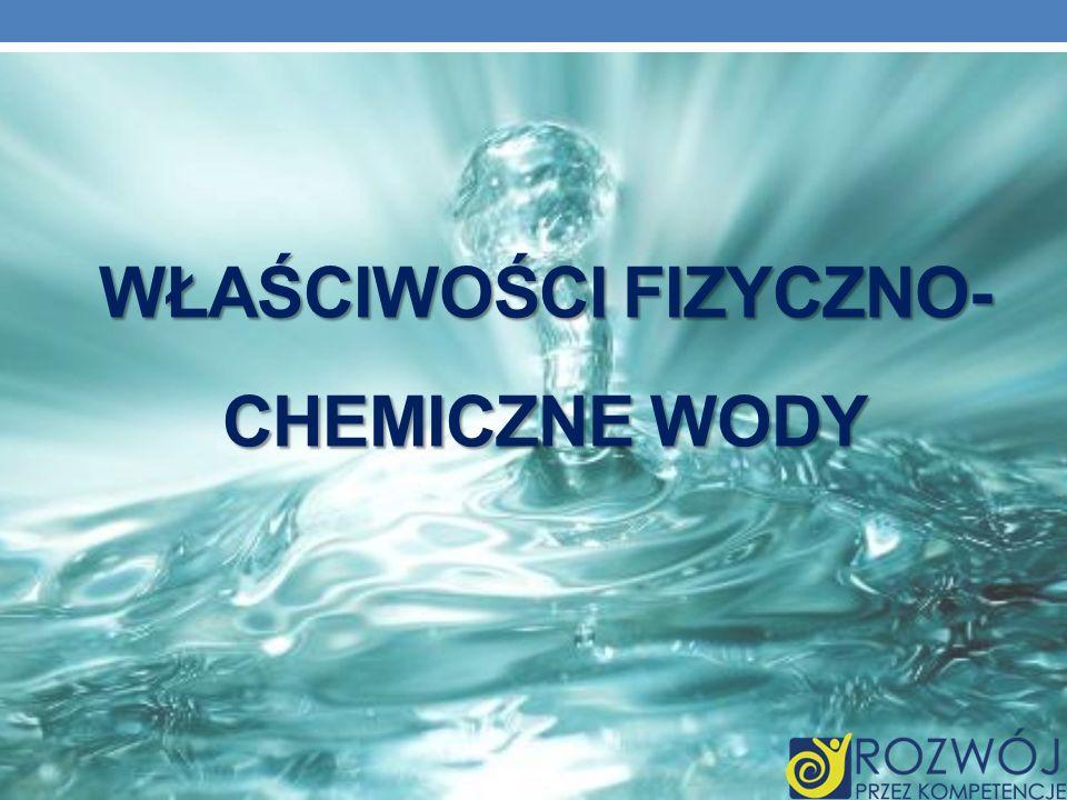 WŁAŚCIWOŚCI FIZYCZNO- CHEMICZNE WODY