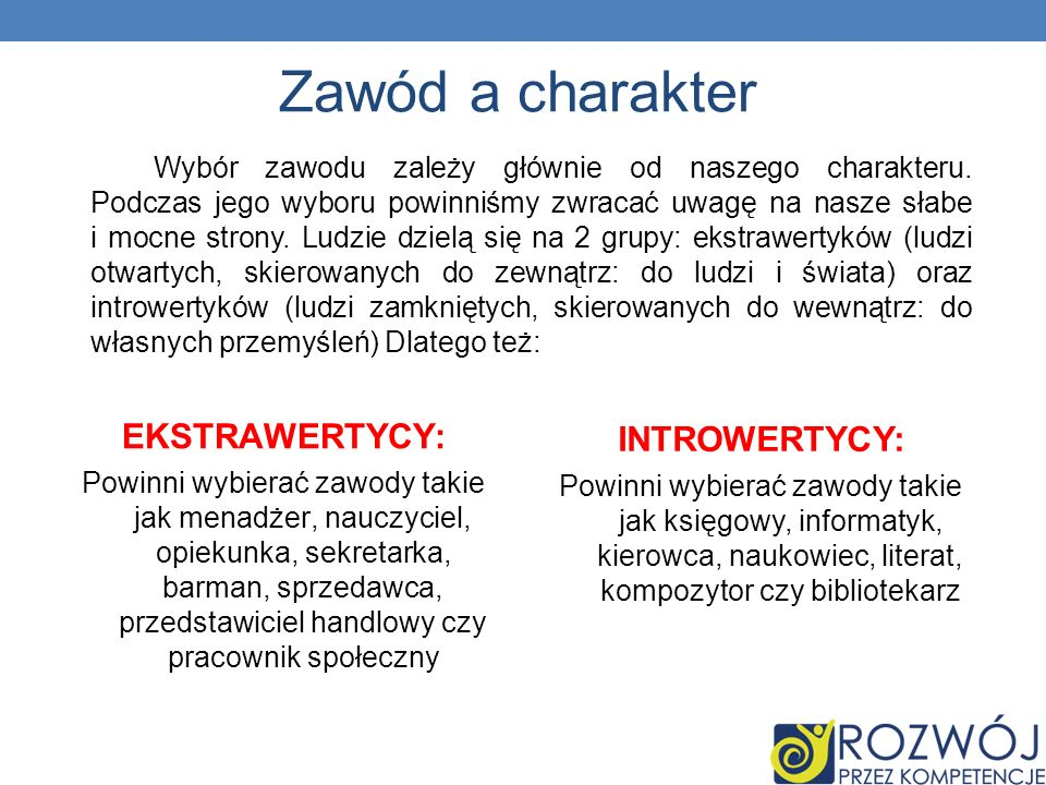Zawód a charakter EKSTRAWERTYCY: Powinni wybierać zawody takie jak menadżer, nauczyciel, opiekunka, sekretarka, barman, sprzedawca, przedstawiciel han
