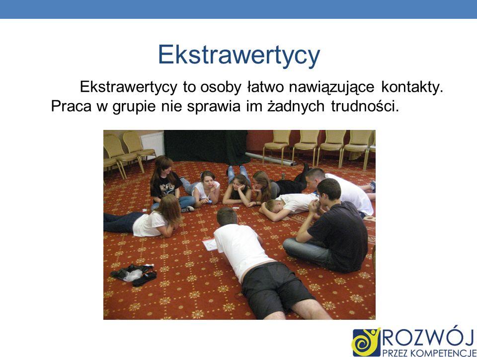 Ekstrawertycy Ekstrawertycy to osoby łatwo nawiązujące kontakty. Praca w grupie nie sprawia im żadnych trudności.