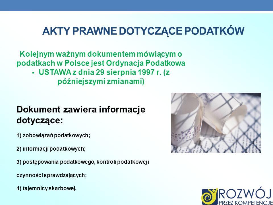 AKTY PRAWNE DOTYCZĄCE PODATKÓW Kolejnym ważnym dokumentem mówiącym o podatkach w Polsce jest Ordynacja Podatkowa - USTAWA z dnia 29 sierpnia 1997 r. (