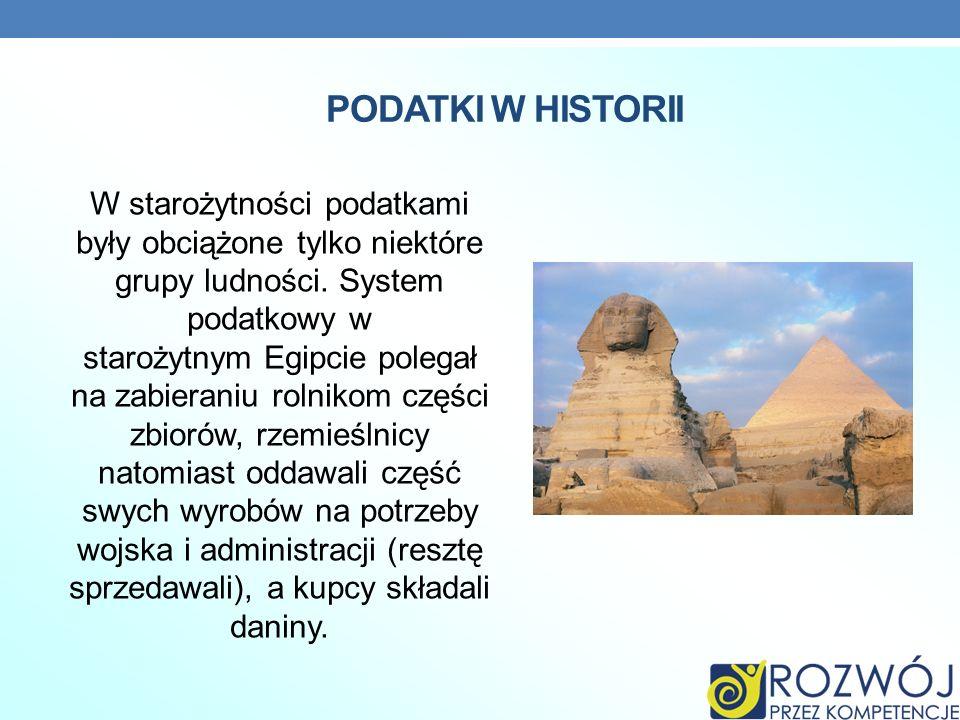 PODATKI W HISTORII W starożytności podatkami były obciążone tylko niektóre grupy ludności. System podatkowy w starożytnym Egipcie polegał na zabierani