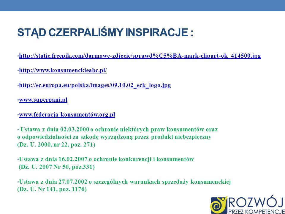 STĄD CZERPALIŚMY INSPIRACJE : http://static.freepik.com/darmowe-zdjecie/sprawd%C5%BA-mark-clipart-ok_414500.jpg http://www.konsumenckieabc.pl/ http://