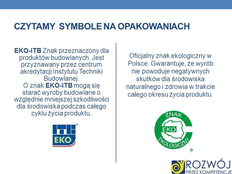 CZYTAMY SYMBOLE NA OPAKOWANIACH EKO-ITB Znak przeznaczony dla produktów budowlanych. Jest przyznawany przez centrum akredytacji Instytutu Techniki Bud