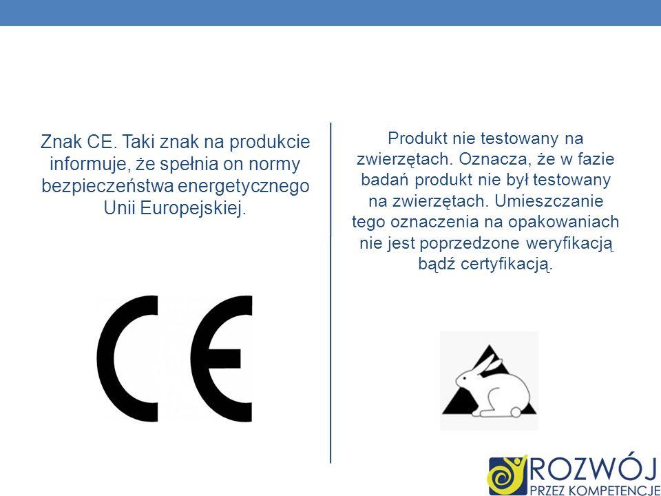 Znak CE. Taki znak na produkcie informuje, że spełnia on normy bezpieczeństwa energetycznego Unii Europejskiej. Produkt nie testowany na zwierzętach.