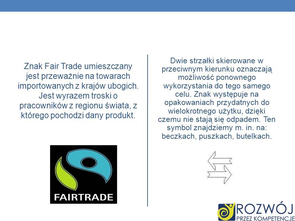 Znak Fair Trade umieszczany jest przeważnie na towarach importowanych z krajów ubogich. Jest wyrazem troski o pracowników z regionu świata, z którego