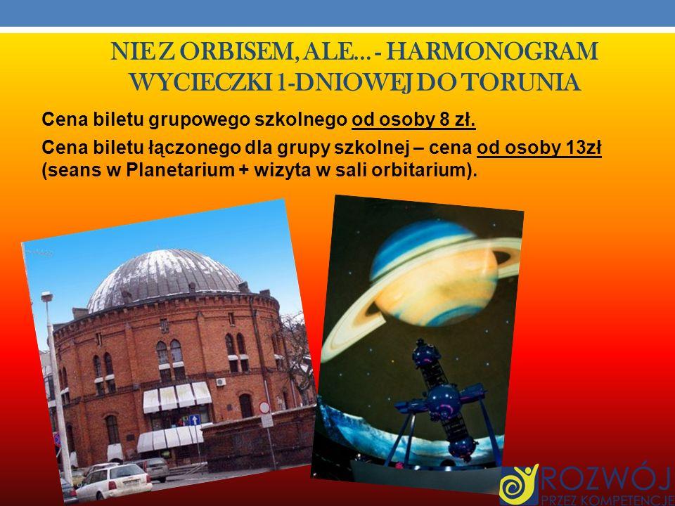 NIE Z ORBISEM, ALE… - HARMONOGRAM WYCIECZKI 1-DNIOWEJ DO TORUNIA 3.
