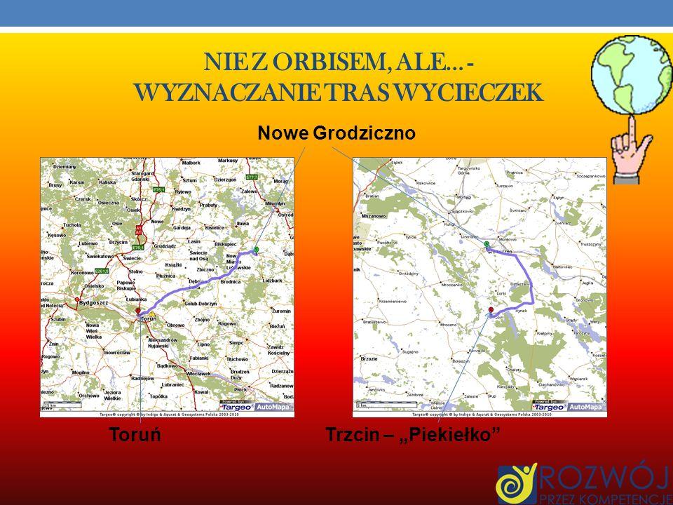 NIE Z ORBISEM, ALE… - WYZNACZANIE TRAS WYCIECZEK Umiemy już wyznaczyć trasę przejazdu, obliczyć ilość przejechanych kilometrów. Łeba Hel Gdańsk Szymba