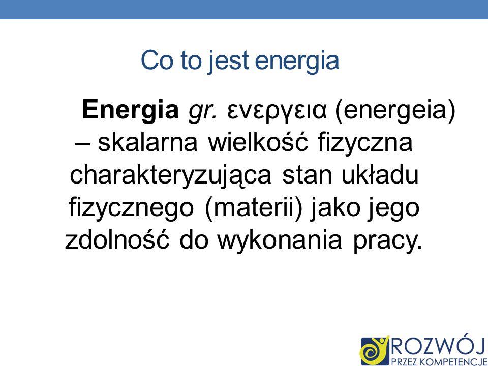 Co to jest energia Energia gr. ενεργεια (energeia) – skalarna wielkość fizyczna charakteryzująca stan układu fizycznego (materii) jako jego zdolność d