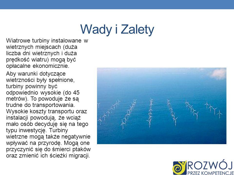 Wady i Zalety Wiatrowe turbiny instalowane w wietrznych miejscach (duża liczba dni wietrznych i duża prędkość wiatru) mogą być opłacalne ekonomicznie.