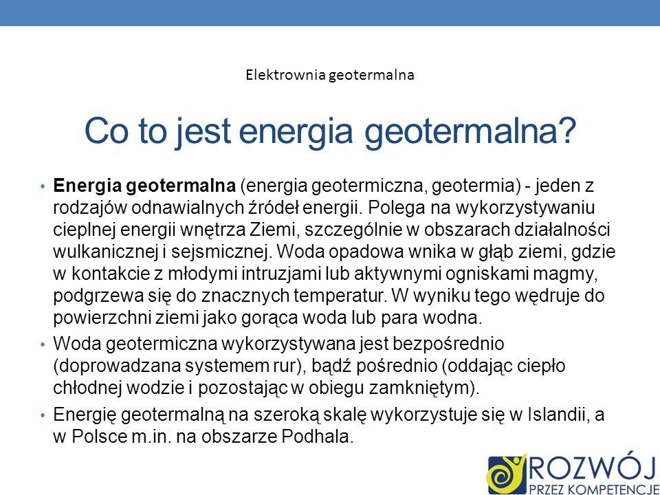 Co to jest energia geotermalna? Energia geotermalna (energia geotermiczna, geotermia) - jeden z rodzajów odnawialnych źródeł energii. Polega na wykorz