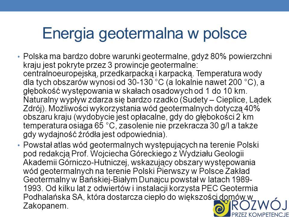 Energia geotermalna w polsce Polska ma bardzo dobre warunki geotermalne, gdyż 80% powierzchni kraju jest pokryte przez 3 prowincje geotermalne: centra