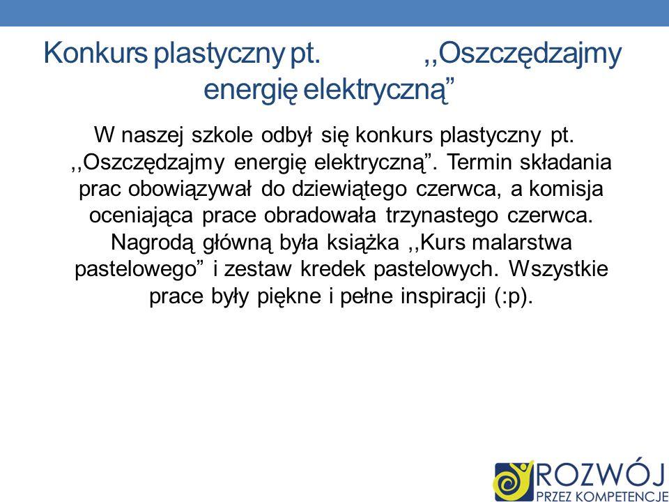 Konkurs plastyczny pt.,,Oszczędzajmy energię elektryczną W naszej szkole odbył się konkurs plastyczny pt.,,Oszczędzajmy energię elektryczną. Termin sk