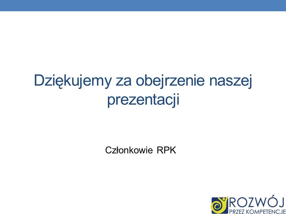 Dziękujemy za obejrzenie naszej prezentacji Członkowie RPK