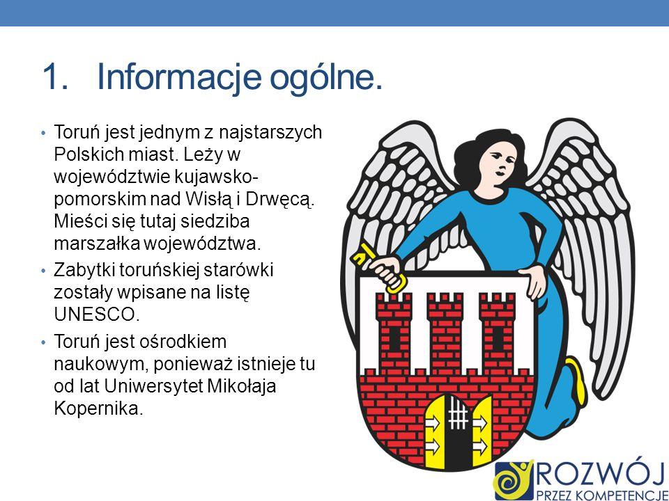 1.Informacje ogólne. Toruń jest jednym z najstarszych Polskich miast. Leży w województwie kujawsko- pomorskim nad Wisłą i Drwęcą. Mieści się tutaj sie