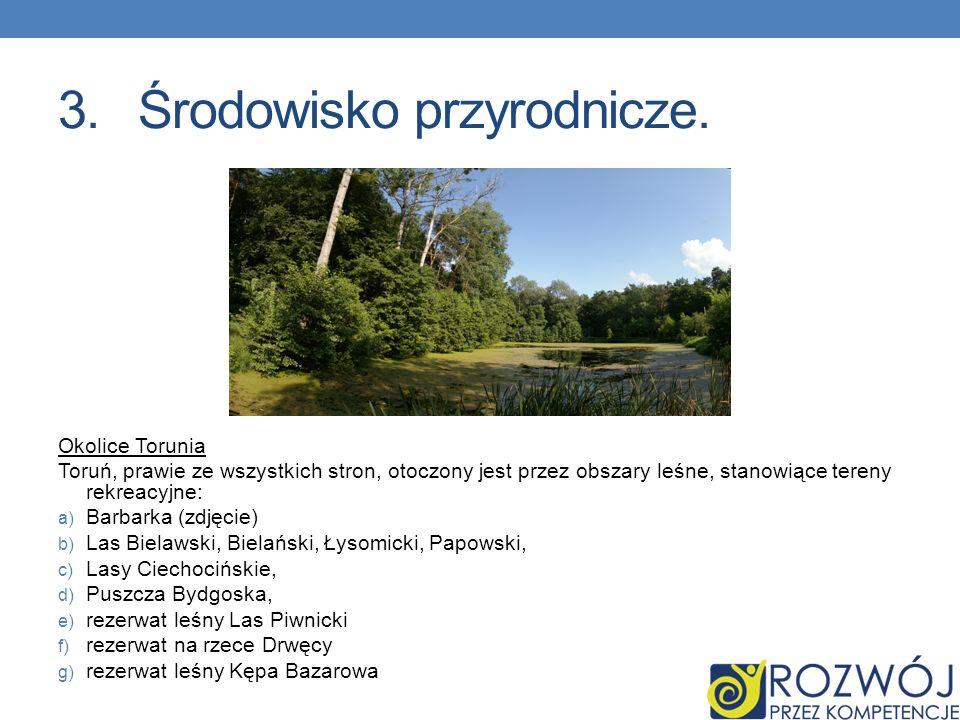 3.Środowisko przyrodnicze. Okolice Torunia Toruń, prawie ze wszystkich stron, otoczony jest przez obszary leśne, stanowiące tereny rekreacyjne: a) Bar