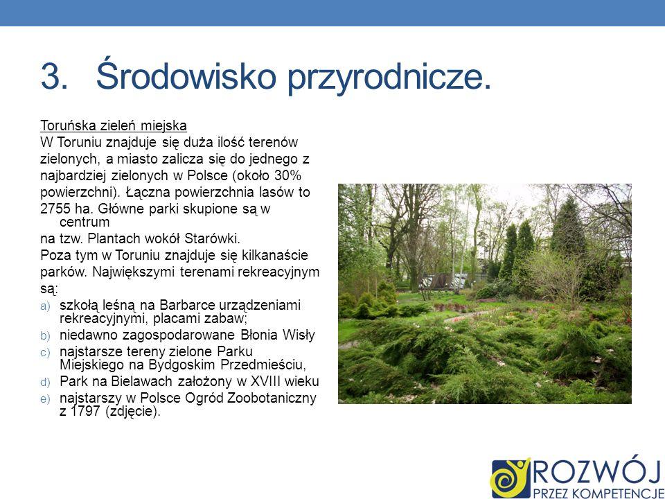 3.Środowisko przyrodnicze. Toruńska zieleń miejska W Toruniu znajduje się duża ilość terenów zielonych, a miasto zalicza się do jednego z najbardziej