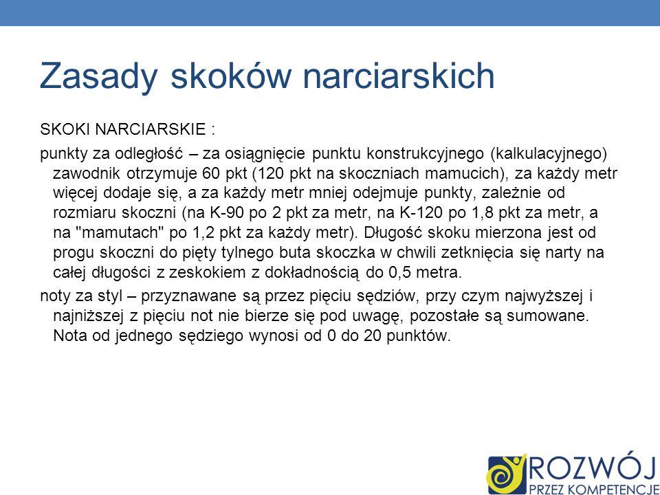 Zasady skoków narciarskich SKOKI NARCIARSKIE : punkty za odległość – za osiągnięcie punktu konstrukcyjnego (kalkulacyjnego) zawodnik otrzymuje 60 pkt