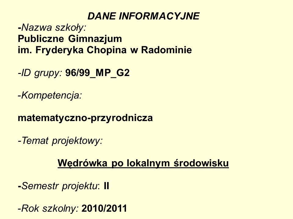 DANE INFORMACYJNE -Nazwa szkoły: Publiczne Gimnazjum im. Fryderyka Chopina w Radominie -ID grupy: 96/99_MP_G2 -Kompetencja: matematyczno-przyrodnicza
