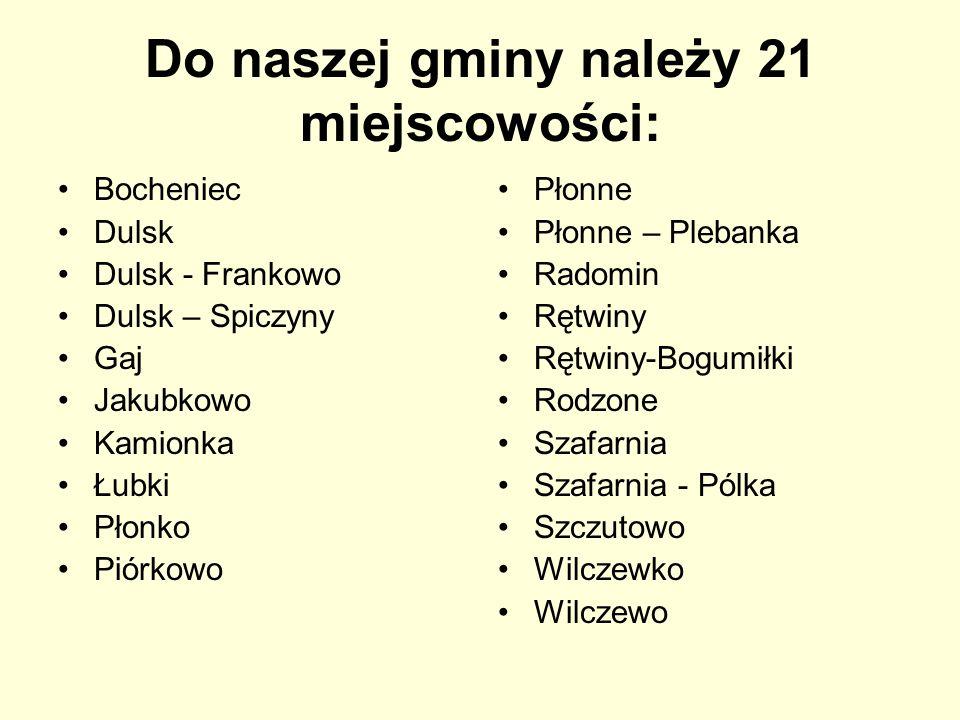 Do naszej gminy należy 21 miejscowości: Bocheniec Dulsk Dulsk - Frankowo Dulsk – Spiczyny Gaj Jakubkowo Kamionka Łubki Płonko Piórkowo Płonne Płonne –