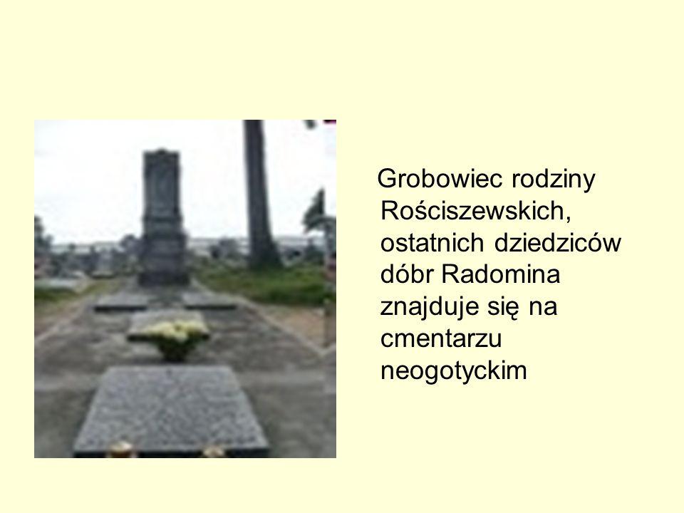 Grobowiec rodziny Rościszewskich, ostatnich dziedziców dóbr Radomina znajduje się na cmentarzu neogotyckim