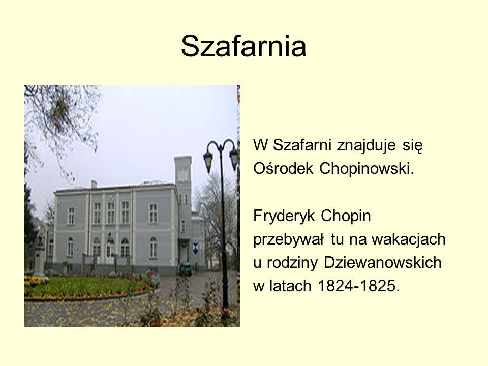 Szafarnia W Szafarni znajduje się Ośrodek Chopinowski. Fryderyk Chopin przebywał tu na wakacjach u rodziny Dziewanowskich w latach 1824-1825.
