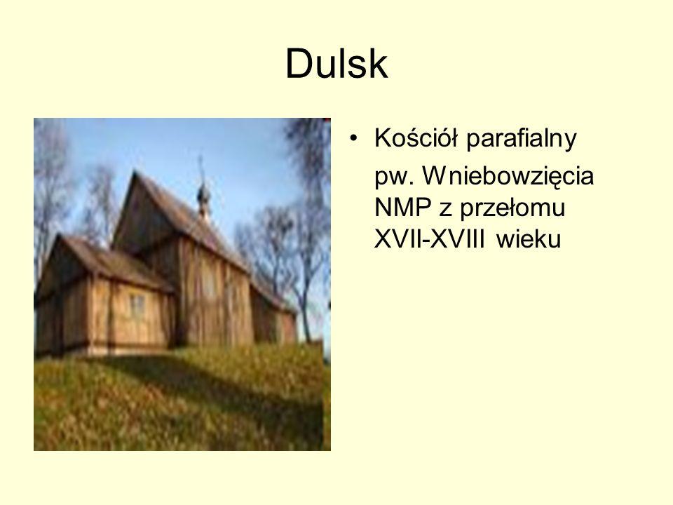 Dulsk Kościół parafialny pw. Wniebowzięcia NMP z przełomu XVII-XVIII wieku