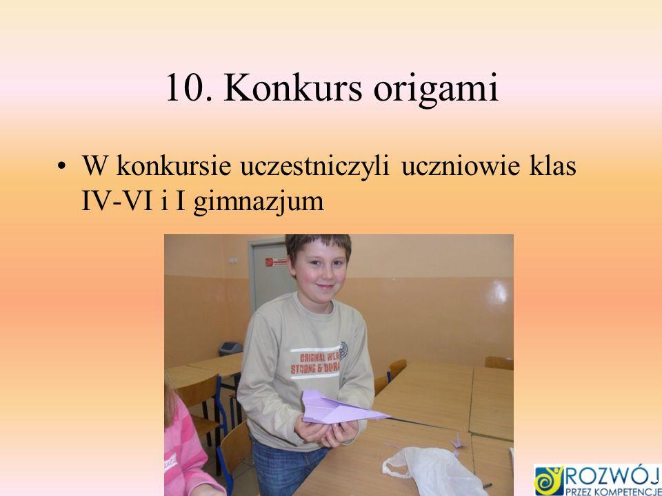 10. Konkurs origami W konkursie uczestniczyli uczniowie klas IV-VI i I gimnazjum