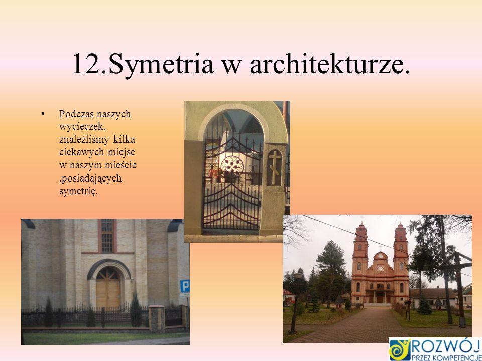 12.Symetria w architekturze. Podczas naszych wycieczek, znaleźliśmy kilka ciekawych miejsc w naszym mieście,posiadających symetrię.