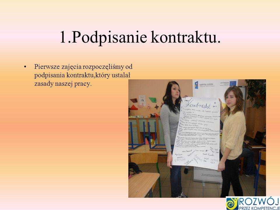 1.Podpisanie kontraktu. Pierwsze zajęcia rozpoczęliśmy od podpisania kontraktu,który ustalał zasady naszej pracy.