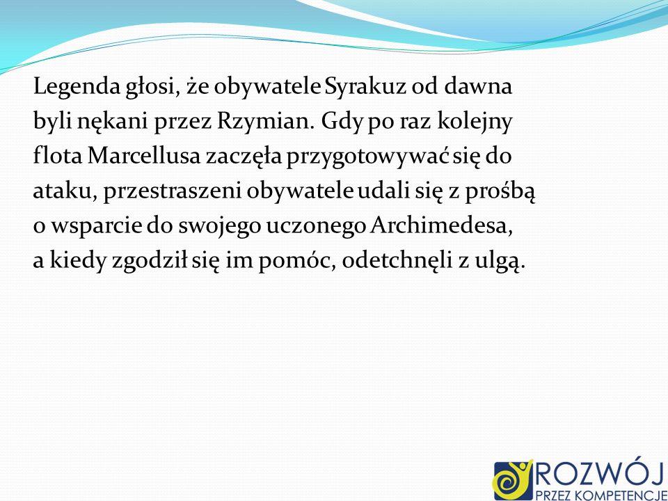 Legenda głosi, że obywatele Syrakuz od dawna byli nękani przez Rzymian. Gdy po raz kolejny flota Marcellusa zaczęła przygotowywać się do ataku, przest