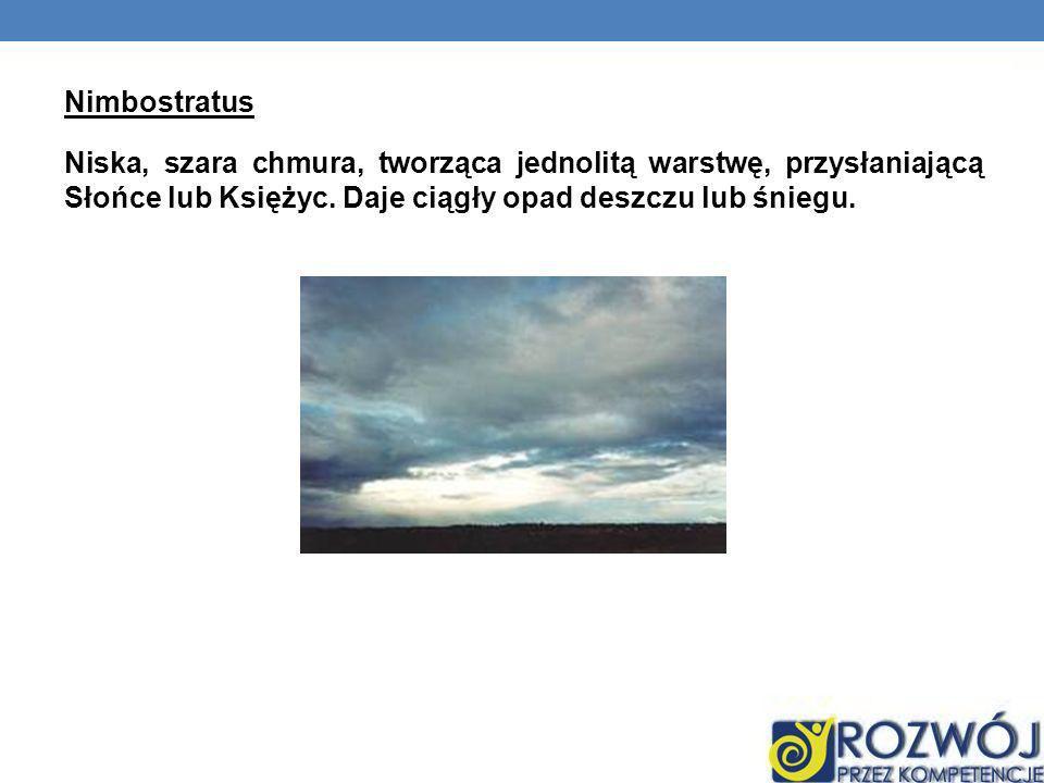 Nimbostratus Niska, szara chmura, tworząca jednolitą warstwę, przysłaniającą Słońce lub Księżyc. Daje ciągły opad deszczu lub śniegu.