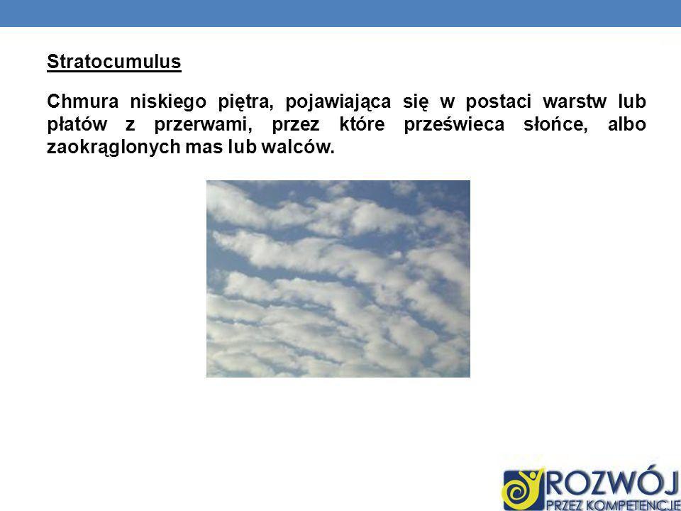 Stratocumulus Chmura niskiego piętra, pojawiająca się w postaci warstw lub płatów z przerwami, przez które prześwieca słońce, albo zaokrąglonych mas l