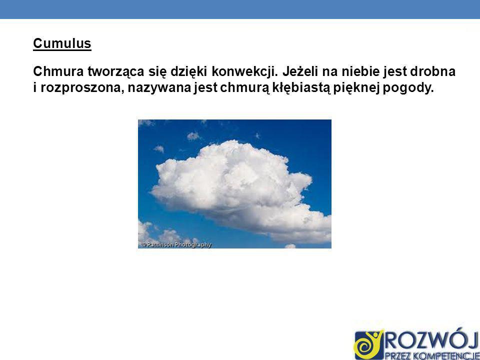 Cumulus Chmura tworząca się dzięki konwekcji. Jeżeli na niebie jest drobna i rozproszona, nazywana jest chmurą kłębiastą pięknej pogody.