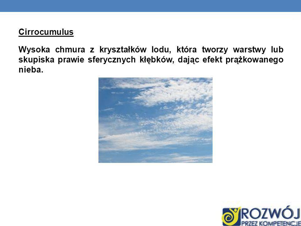 Cirrocumulus Wysoka chmura z kryształków lodu, która tworzy warstwy lub skupiska prawie sferycznych kłębków, dając efekt prążkowanego nieba.