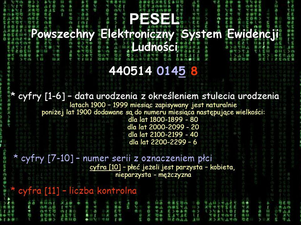 PESEL Powszechny Elektroniczny System Ewidencji Ludności 440514 0145 8 * cyfry [1-6] – data urodzenia z określeniem stulecia urodzenia latach 1900 – 1