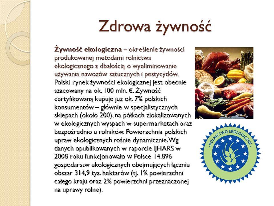Zdrowa żywność Żywność ekologiczna – określenie żywności produkowanej metodami rolnictwa ekologicznego z dbałością o wyeliminowanie używania nawozów s