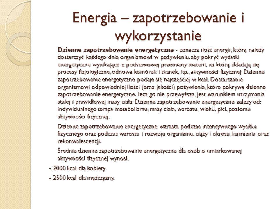Energia – zapotrzebowanie i wykorzystanie Dzienne zapotrzebowanie energetyczne - oznacza ilość energii, którą należy dostarczyć każdego dnia organizmo