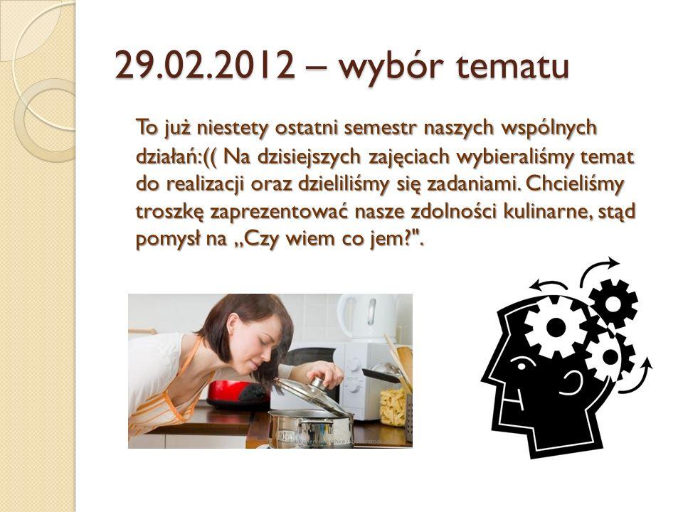 29.02.2012 – wybór tematu To już niestety ostatni semestr naszych wspólnych działań:(( Na dzisiejszych zajęciach wybieraliśmy temat do realizacji oraz