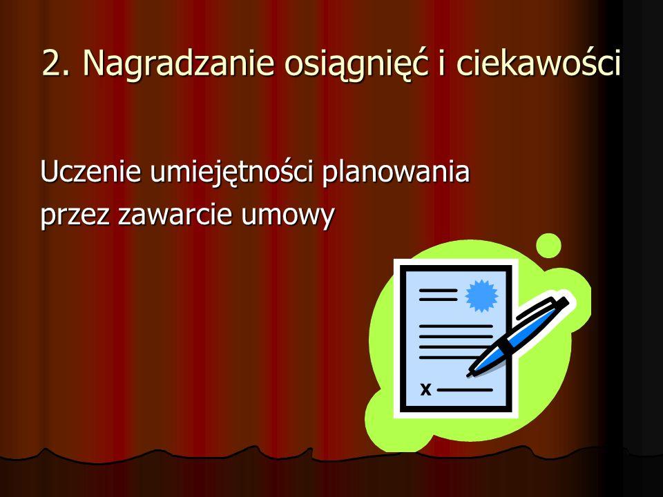 2. Nagradzanie osiągnięć i ciekawości Uczenie umiejętności planowania przez zawarcie umowy