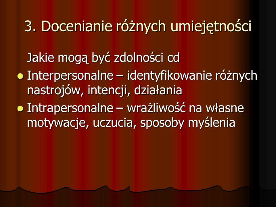 3. Docenianie różnych umiejętności Jakie mogą być zdolności cd Interpersonalne – identyfikowanie różnych nastrojów, intencji, działania Interpersonaln