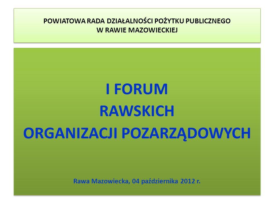 POWIATOWA RADA DZIAŁALNOŚCI POŻYTKU PUBLICZNEGO W RAWIE MAZOWIECKIEJ I FORUM RAWSKICH ORGANIZACJI POZARZĄDOWYCH Rawa Mazowiecka, 04 października 2012