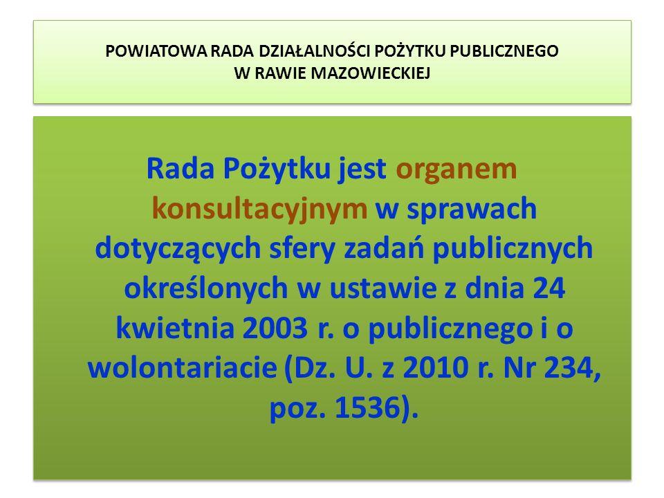 POWIATOWA RADA DZIAŁALNOŚCI POŻYTKU PUBLICZNEGO W RAWIE MAZOWIECKIEJ Rada Pożytku jest organem konsultacyjnym w sprawach dotyczących sfery zadań publi