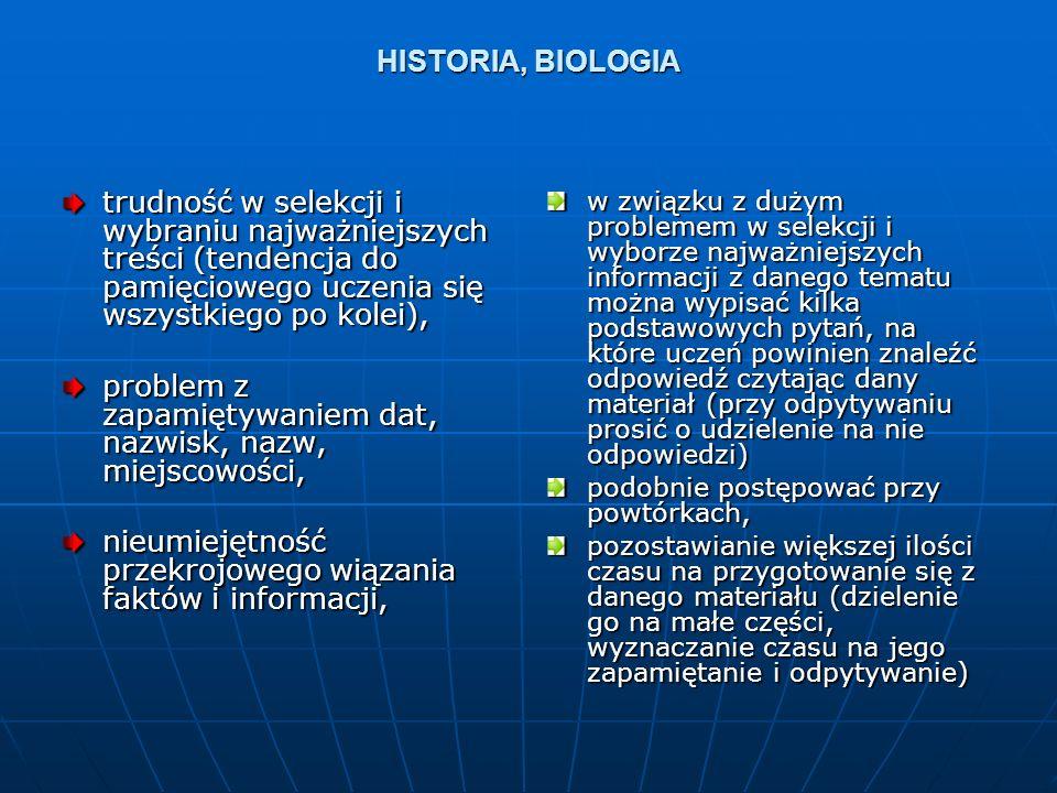 HISTORIA, BIOLOGIA trudność w selekcji i wybraniu najważniejszych treści (tendencja do pamięciowego uczenia się wszystkiego po kolei), problem z zapam