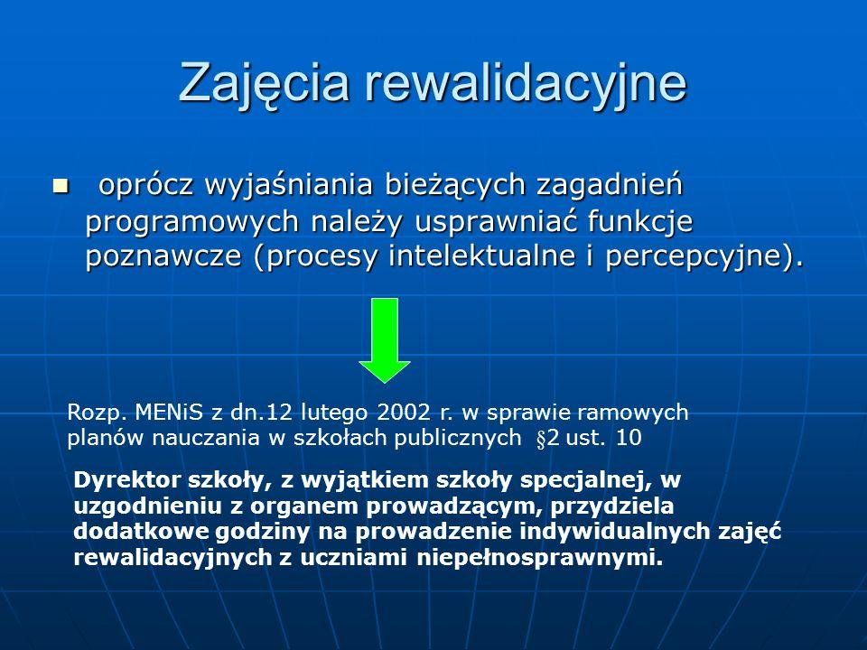 Zajęcia rewalidacyjne oprócz wyjaśniania bieżących zagadnień programowych należy usprawniać funkcje poznawcze (procesy intelektualne i percepcyjne). o