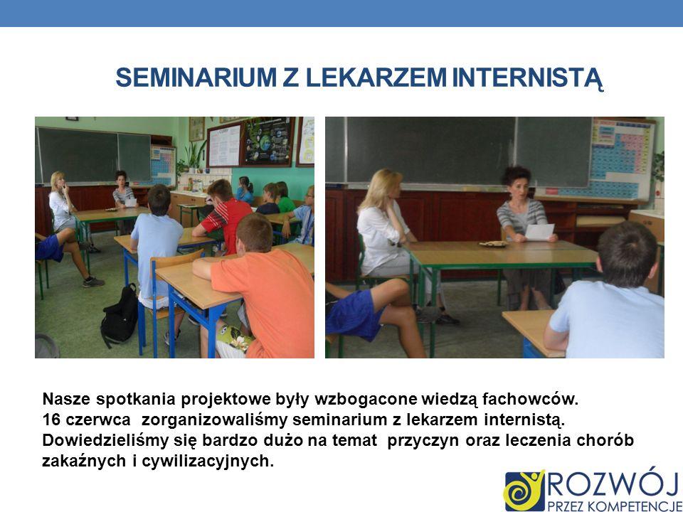 SEMINARIUM Z LEKARZEM INTERNISTĄ Nasze spotkania projektowe były wzbogacone wiedzą fachowców. 16 czerwca zorganizowaliśmy seminarium z lekarzem intern