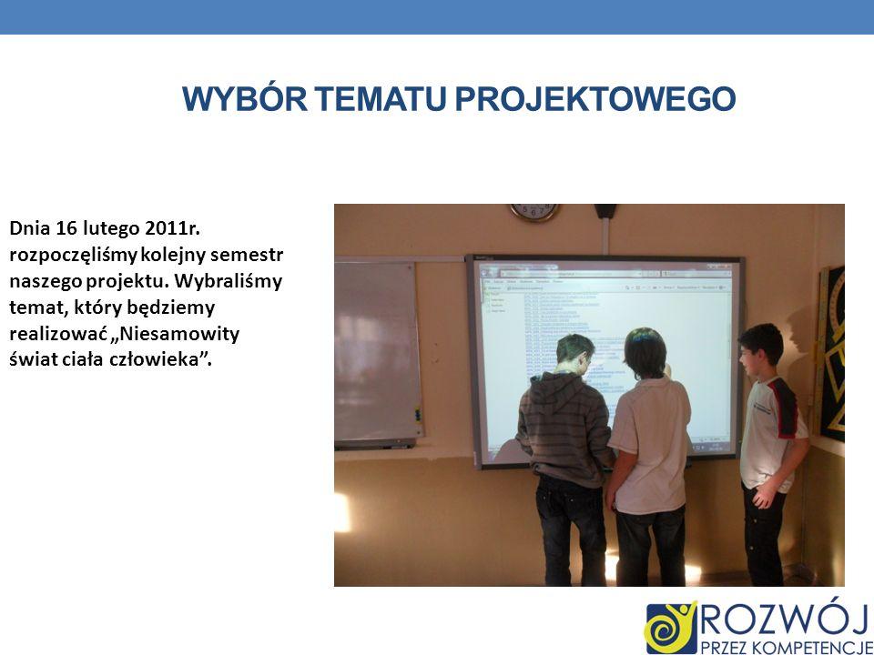 WYBÓR TEMATU PROJEKTOWEGO Dnia 16 lutego 2011r. rozpoczęliśmy kolejny semestr naszego projektu. Wybraliśmy temat, który będziemy realizować Niesamowit