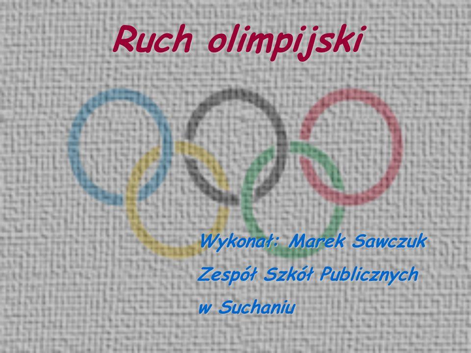 Ruch olimpijski Wykonał: Marek Sawczuk Zespół Szkół Publicznych w Suchaniu